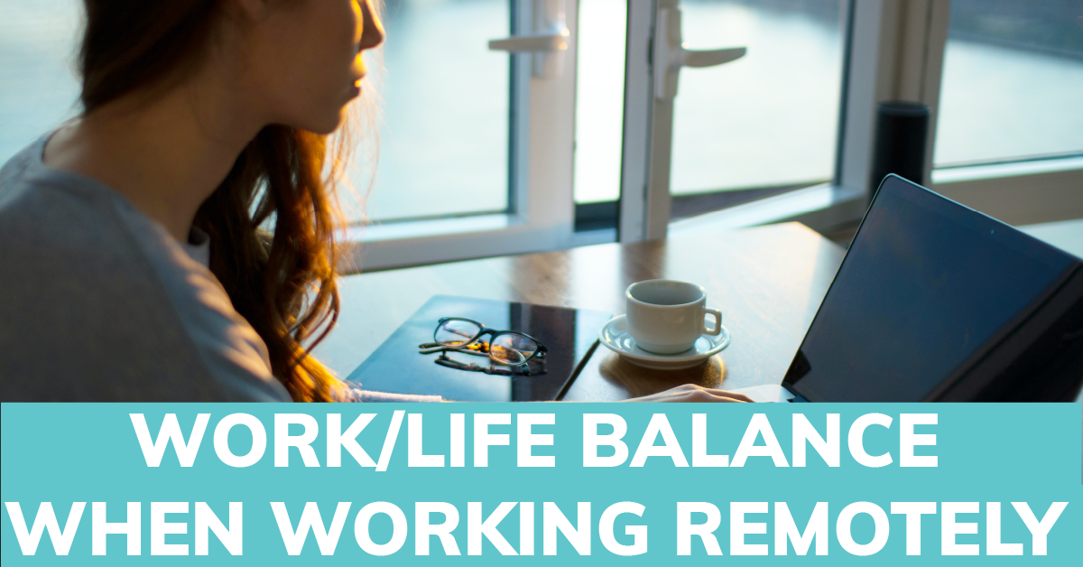 Work Life Balance When Working Remotely During The Lockdown